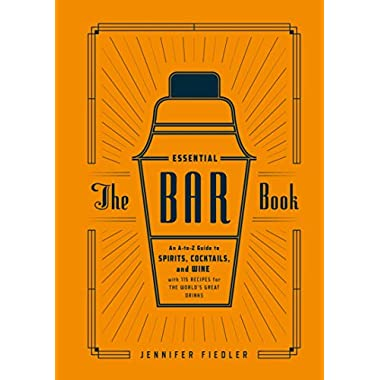 The Essential Bar Book: An A-to-Z Guide to Spirits, Cocktails, and Wine, with 115 Recipes for the World's Great Drinks