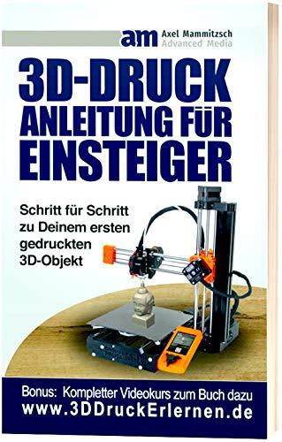 3D Druck Anleitung für Einsteiger: Schritt für Schritt zu Deinem ersten gedruckten 3D-Objekt