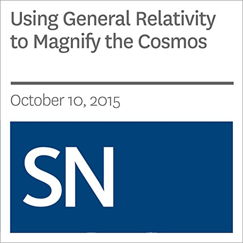 Using General Relativity to Magnify the Cosmos audiobook cover art