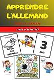 Apprendre l'Allemand pour les enfants - Livre d'activités: Apprends la langue allemande facilement avec ce guide ludique et divertissant | Livret ... coloriage dès 4 ans | Apprentissage Allemand