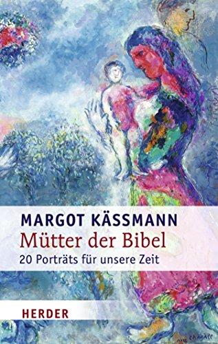 Mütter der Bibel: 20 Porträts für unsere Zeit