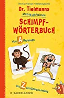 Dr. Tielmanns streng geheimes Schimpfwoerterbuch: Von Affenpups bis Zahnlueckenzombie