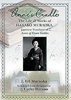 Anne's Cradle: The Life and Works of Hanako Muraoka, Japanese Translator of Anne of Green Gables