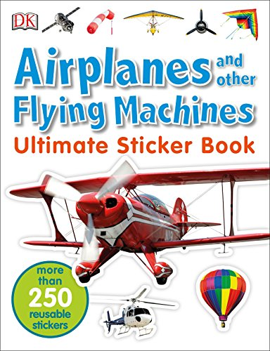 Ultimate Sticker Book: Airplanes and Other Flying Machines: More Than 250 Reusable Stickers