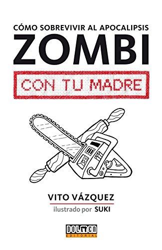 Como sobrevivir al apocalipsis zombi con tu madre (Guia Manual)