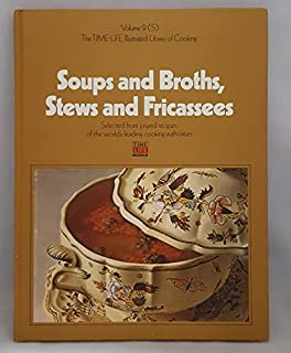 The Time-Life Illustrated Library of Cooking Volume 9 (S) Soups and Broths, Stews and Fricassees