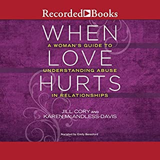 When Love Hurts     A Woman's Guide to Understanding Abuse in Relationships              Written by:                                                                                                                                 Jill Cory,                                                                                        Karen McAndless-Davis                               Narrated by:                                                                                                                                 Emily Beresford                      Length: 4 hrs and 51 mins     Not rated yet     Overall 0.0