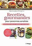 Recettes gourmandes pour personnes sensibles - Sans gluten, sans lait, sans oeufs, 100% végétales