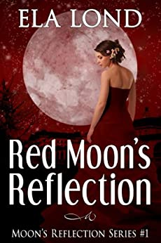 Red Moon's Reflection (Moon's Reflection Series Book 1) by [Ela Lond]