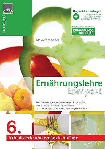 Ernährungslehre kompakt: Kompendium der Ernärungsehre für Studierende der Ernährungswissenschaft, Medizin, Naturwissenschaften und zur Ausbildung von ... und zur Ausbildung von Ernährungsfachkräften