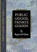 Public Goods, Private Goods (Princeton Monographs in Philosophy)