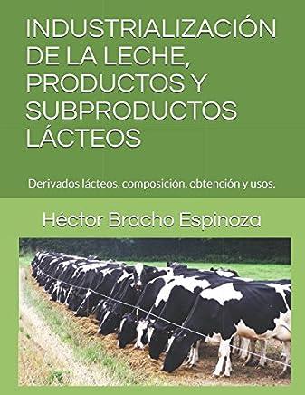 INDUSTRIALIZACIÓN DE LA LECHE, PRODUCTOS Y SUBPRODUCTOS LÁCTEOS: Derivados lácteos, composición, obtención