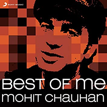 Best of Me: Mohit Chauhan
