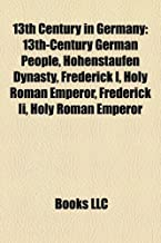 13th century in Germany: 13th-century German people, Hohenstaufen Dynasty, Frederick I, Holy Roman Emperor, Frederick II, Holy Roman Emperor