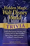 The Hidden Magic of Walt Disney World Trivia: A Ride-by-Ride Exploration of the History, Facts, and Secrets Behind the Magic Kingdom, Epcot, Disney's ... and Disney's Animal Kingdom [Idioma Inglés]
