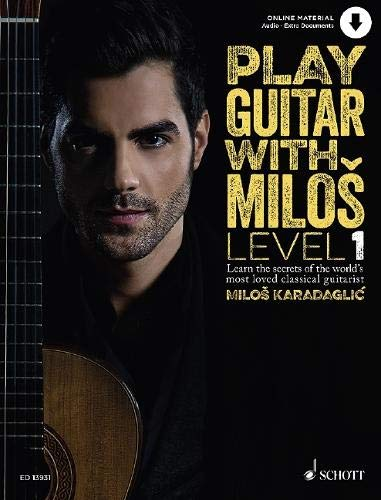 Play Guitar with Miloš: Level 1 Learn the secrets of the world's most loved classical guitarist. Book 1. Gitarre. Ausgabe mit Online-Audiodatei.: ... Loved Classical Guitarist Milos Karadaglic