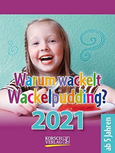 Warum wackelt der Wackelpudding? - Kalender 2021 - Korsch-Verlag - Tagesabreisskalender mit kniffligen Fragen für Kinder- Mondplaner - 11,8 cm x 15,8 cm