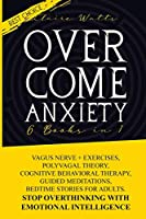 Overcome Anxiety: 6 books in 1: Vagus Nerve + Exercises, Polyvagal Theory, Cognitive Behavioral Therapy, Guided Meditations, Bedtime Stories For Adults. Stop Overthinking With Emotional Intelligence.