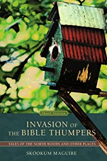Invasion of the Bible Thumpers: Tales of the North Woods and Other Places