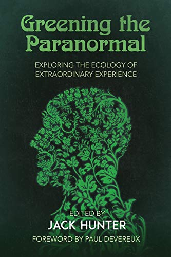 Compare Textbook Prices for Greening the Paranormal: Exploring the Ecology of Extraordinary Experience  ISBN 9781786771094 by Hunter, Jack