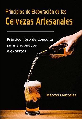 Principios de Elaboración de las Cervezas Artesanales: Práctico libro de consulta para aficiona...