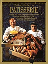 The Roux Brothers on Patisserie: Recipes and Ideas for Pastries and Desserts from the Master Chefs of the Celebrated Water...