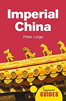Imperial China: A Beginner's Guide (Beginner's Guides) by [Peter Lorge]