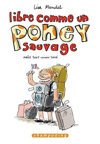 Libre comme un poney sauvage T01: Août 2005 - Mars 2006