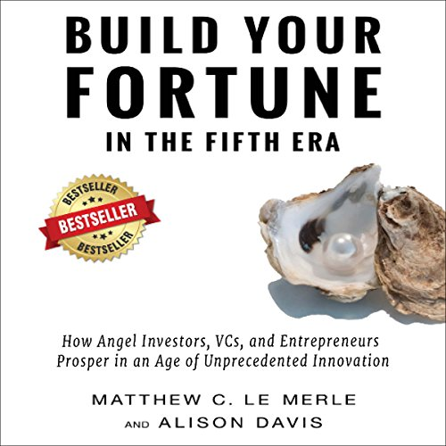 Build Your Fortune in the Fifth Era     How to Prosper in an Age of Unprecedented Innovation              By:                                                                                                                                 Matthew C. Le Merle,                                                                                        Alison Davis                               Narrated by:                                                                                                                                 Simon P. Phillips                      Length: 5 hrs and 14 mins     6 ratings     Overall 4.0