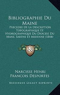 Bibliographie Du Maine: Precedee de La Description Topographique Et Hydrographique Du Diocese Du Mans, Sarthe Et Mayenne (...