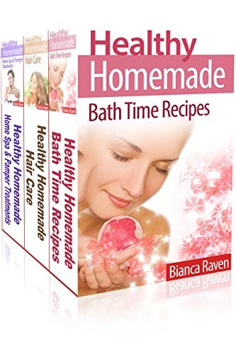 Healthy Homemade Box Set Collection: Bath Time Recipes, Hair Care, Home Spa & Pamper Treatments (English Edition)