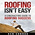 Roofing Isn't Easy: A Contractors Guide to Roofing Success