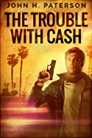 The Trouble With Cash: Large Print Edition