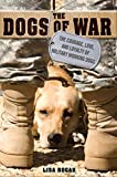 The Dogs of War: The Courage, Love, and Loyalty of Military Working Dogs (English Edition)