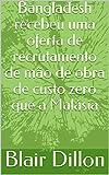 Bangladesh recebeu uma oferta de recrutamento de mão de obra de custo zero que a Malásia (Portuguese Edition)