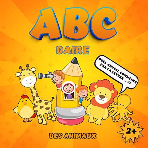 ABCdaire des animaux: Quel animal commence par la lettre ?? Des devinettes pour apprendre l'alphabet et le noms des animaux | Cahier d'activités pour les enfants de 2 ans et plus (French Edition)
