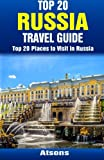 Top 20 Places to Visit in Russia - Top 20 Russia Travel Guide