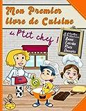 Mon premier livre de cuisine de p'tit chef   41 recettes illustrées: Cuisiner avec son enfant   Apprentissage culinaire