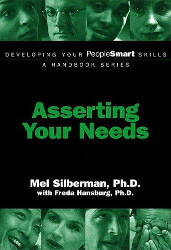Developing Your PeopleSmart Skills: Asserting Your Needs (Developing Your PeopleSmart Skills - A Handbook Series)