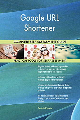 Google URL Shortener All-Inclusive Self-Assessment - More than 660 Success Criteria, Instant Visual Insights, Comprehensive Spreadsheet Dashboard, Auto-Prioritized for Quick Results
