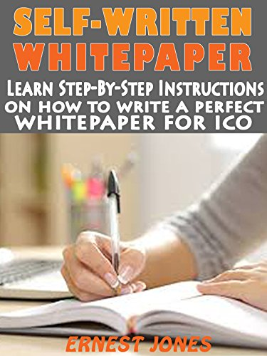 SELF-WRITTEN WHITE PAPER: Learn step-by-step instructions on how to write a perfect white paper for ICO