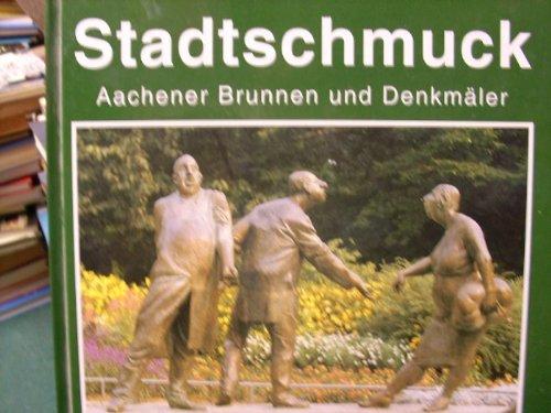 Stadtschmuck. Aachener Brunnen und Denkmäler.