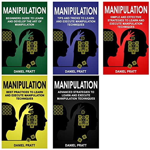 Manipulation: 5 Books in 1- Bible of 5 Manuscripts in 1- Beginner's Guide+ Tips and Tricks+ Simple and Effective Strategies+ Best Practices to Learn Manipulation Techniques+ Advanced Strategies.  By  cover art