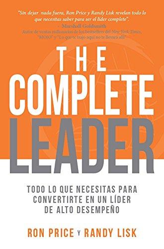 The Complete Leader: Todo lo que necesitas para convertirte ...