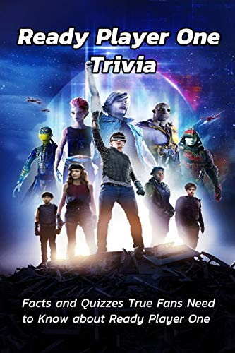 Ready Player One Trivia: Facts and Quizzes True Fans Need to Know about Ready Player One: Fun Things to Know About the Ready Player One Movie Book