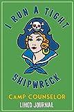 I Run A Tight Shipwreck, Camp Counselor Journal: Green Buccaneer Sailor Girl Retro Tattoo Flash Pira...