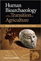 Human Bioarchaeology of the Transition to Agriculture