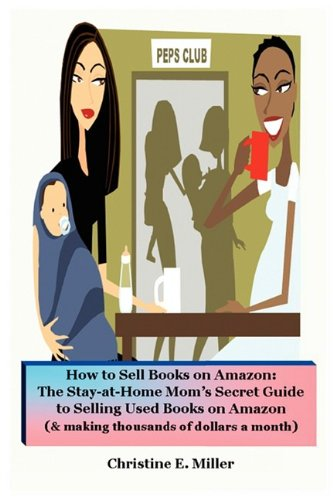 How to Sell Books on Amazon: The Stay-At-Home Mom's Secret Guide to Selling Used Books on Amazon