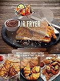 Air Fryer: Recetas sabrosas, fáciles y rápidas para la cocina de todos los días con la freidora de aire