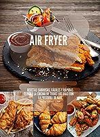 air fryer: recetas sabrosas, fáciles y rápidas para la cocina de todos los días con la freidora de aire (spanish edition)